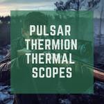 Pulsar Thermion Thermal Scopes