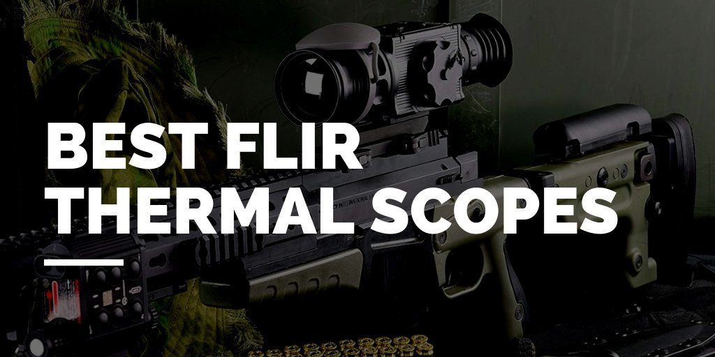 best flir thermal rifle scopes