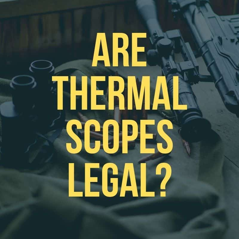 Are Thermal Scopes Legal?