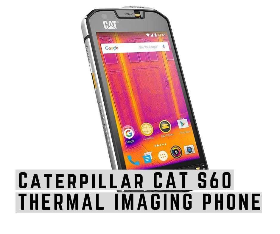Caterpillar CAT S60 Thermal Imaging Smartphone review