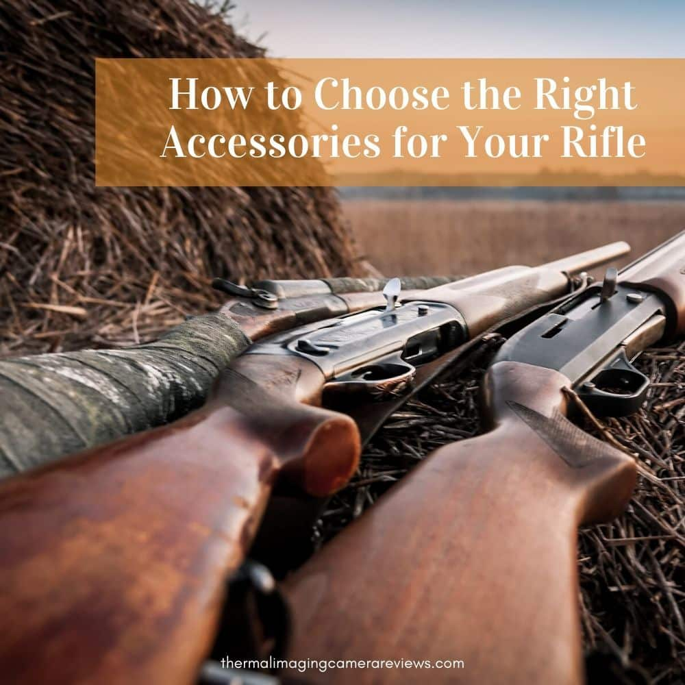 How to Choose the Right Accessories for Your Rifle