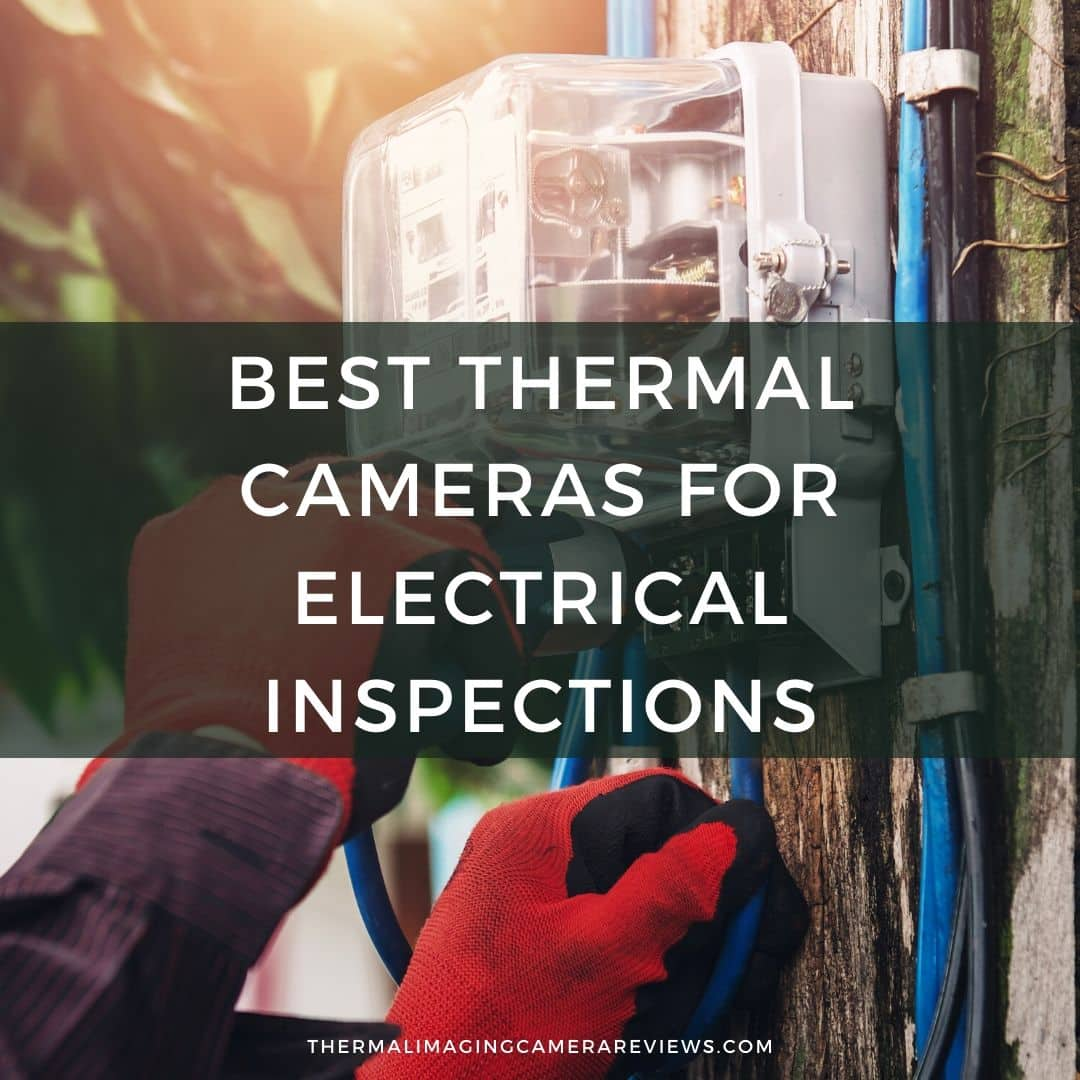 Best Thermal Cameras for Electrical Inspections