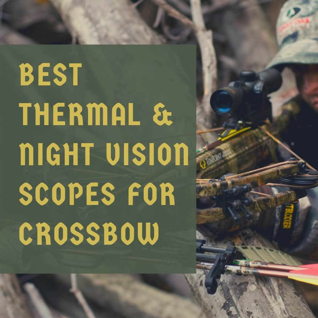 Best night vision crossbow scope and best thermal scope for crossbow